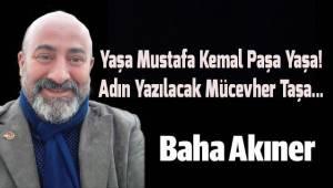 Yaşa Mustafa Kemal Paşa Yaşa! Adın Yazılacak Mücevher Taşa...