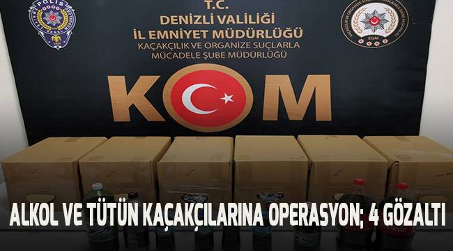 Alkol ve tütün kaçakçılarına operasyon: 4 gözaltı