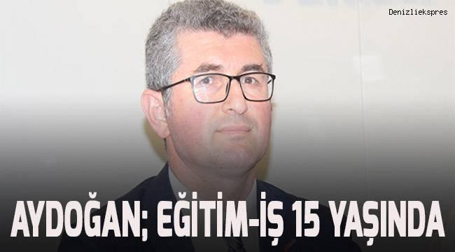 Aydoğan; Eğitim-İş'in 15. Yılında da mücadelemizi sürdüreceğiz