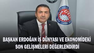 Başkan Erdoğan iş dünyası ve ekonomideki son gelişmeleri değerlendirdi