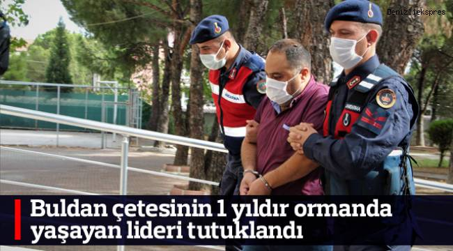 Buldan çetesinin 1 yıldır ormanda yaşayan lideri tutuklandı