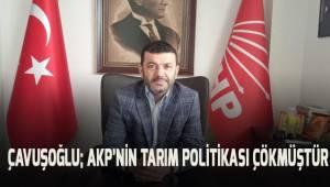 Çavuşoğlu; AKP'nin tarım politikası çökmüştür