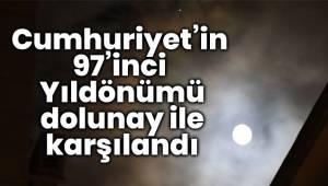 Cumhuriyet'in 97'inci Yıldönümü dolunay ile karşılandı