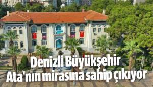 Denizli Büyükşehir Ata'nın mirasına sahip çıkıyor
