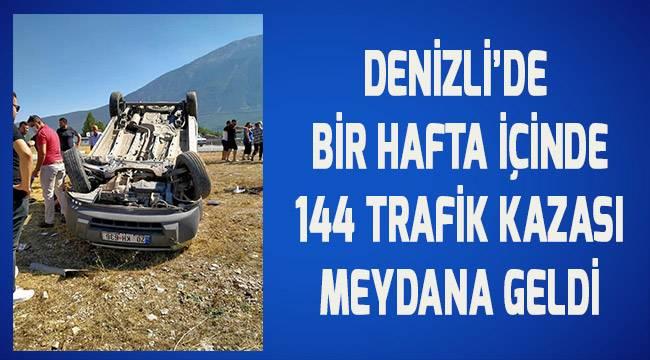 Denizli'de bir hafta içerisinde 144 trafik kazası meydana geldi