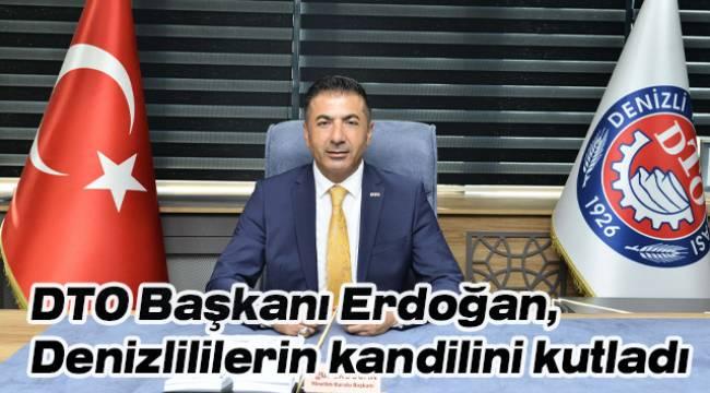 DTO Başkanı Erdoğan, Denizlililerin kandilini kutladı