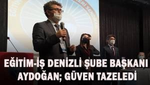 Eğitim-İş Sendikası Denizli Şube Başkanı Namık Kemal Aydoğan güven tazeledi.