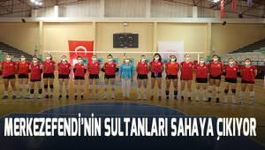 Merkezefendi'nin sultanları ilk maçına çıkıyor