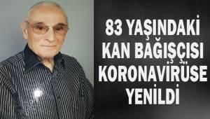 83 yaşındaki kan bağışçısı koronavirüse yenildi