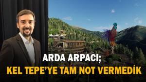 Arda Arpacı; Kel Tepe'ye tam not vermedik Sayın Başkan