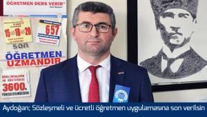 Aydoğan; Sözleşmeli ve ücretli öğretmen uygulamasına son verilsin