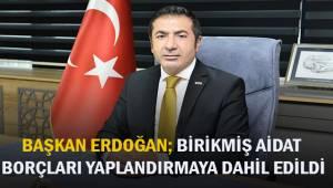 Başkan Erdoğan; Birikmiş aidat borçları yapılandırmaya dahil edildi.