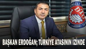 Başkan Erdoğan; Türkiye atasının izinde