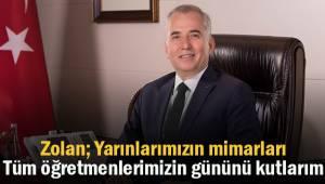 Başkan Zolan; Yarınlarımızın mimarı tüm öğretmenlerimizin Öğretmenler Günü'nü kutlarım