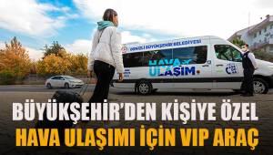 Büyükşehirden kişiye özel hava ulaşımı için VIP araç