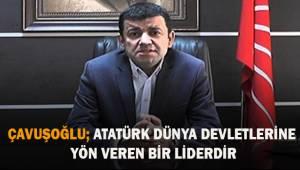 Çavuşoğlu; Atatürk Dünya devletlerine yön veren bir liderdir