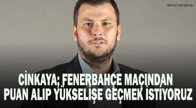 Cinkaya; Fenerbahçe maçından puan alıp yükselişe geçmek istiyoruz