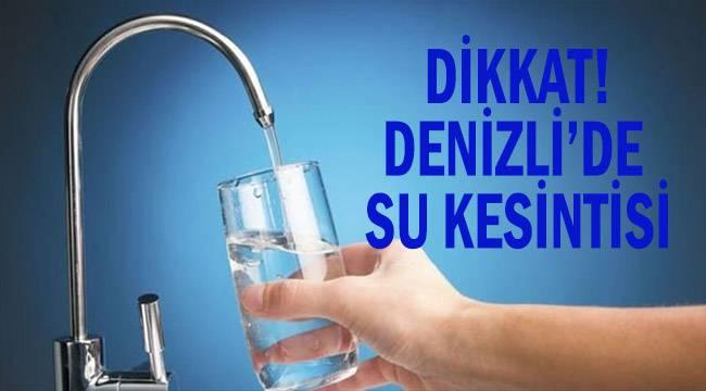 Denizli'de muhtelif mahallelerde su kesintisi uyarısı