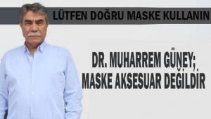 Dr. Muharrem Güney; Maske aksesuar değildir