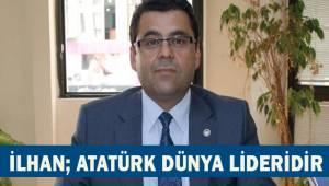 İlhan; Atatürk Dünya Lideridir