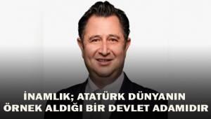 İnamlık; Atatürk dünyanın örnek aldığı bir devlet adamıdır