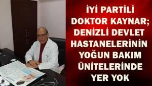 İYİ Partili Dr. Kaynar; Denizli hastanelerinde yoğun bakım ünitelerinde yer yok