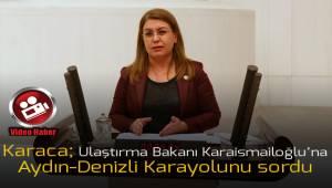 Karaca; Aydın - Denizli Karayolu'nu Ulaştırma Bakanı Karaismailoğlu'na sordu
