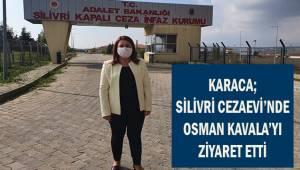 Karaca; Silivri Cezaevinde Osman Kavala'yı ziyaret etti.