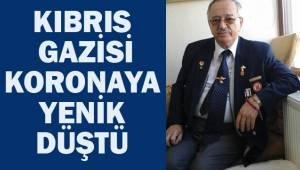 Kıbrıs Gazisi Koronaya yenik düstü
