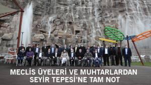 MECLİS ÜYELERİ VE MUHTARLARDAN SEYİR TEPESİ'NE TAM NOT