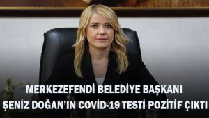Merkezefendi Belediye Başkanı Şeniz Doğan'ın covid-19 testi pozitif çıktı