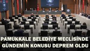 Pamukkale Belediye Meclisinde gündemin konusu deprem oldu