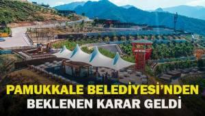 Pamukkale Belediyesi'nden nihayet beklenen karar geldi