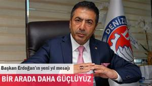 Başkan Erdoğan; Bir arada daha güçlüyüz