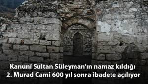 Kanuni Sultan Süleyman'ın namaz kıldığı 2. Murad Cami 600 yıl sonra ibadete açılıyor