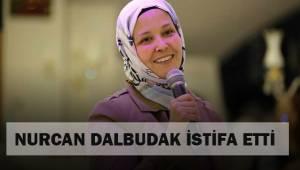 Nurcan Dalbudak istifa etti