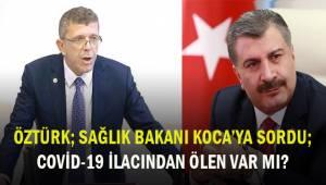 Öztürk; Sağlık Bakanı Koca'ya sordu, covid-19 ilacından kaynaklı vefat eden var mı?