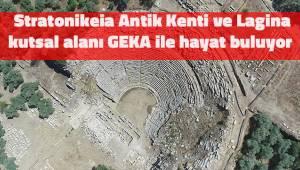 Stratonikeia Antik Kenti ve Lagina kutsal alanı GEKA ile hayat buluyor