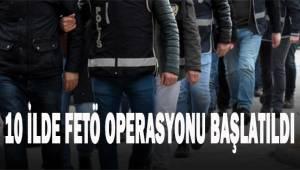 10 İlde Fetö operasyonu başlatıldı