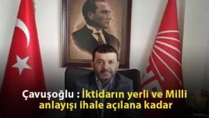 Bülent Nuri Çavuşoğlu : İktidarın yerli ve Milli anlayışı ihale açılana kadar