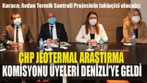 CHP Jeotermal Enerji Araştırma Komisyonu üyeleri Denizli'ye geldi.