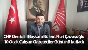 Cumhuriyet Halk Partisi Denizli İl Başkanı Bülent Nuri Çavuşoğlu, 10 Ocak Çalışan Gazeteciler Günü 'nü kutladı