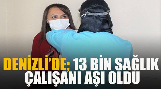Denizli'de 13 bin sağlık çalışanı aşı oldu