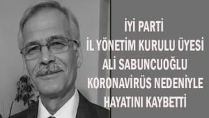 İYİ Parti İl Yönetim Kurulu Üyesi Ali Sabuncuoğlu koronavirüse yenildi