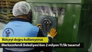 Merkezefendi Belediyesi'den 2 milyon TL'lik tasarruf