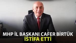 MHP İl Başkanı Cafer Birtürk istifa etti