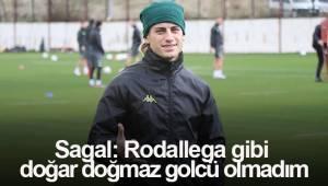 "Sagal: ""Rodallega gibi doğar doğmaz golcü olmadım"""