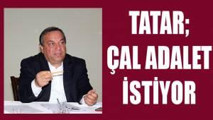 Tatar; Çal Adalet İstiyor
