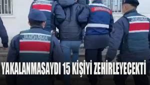 Yakalanmasaydı 15 kişiyi zehirleyecekti