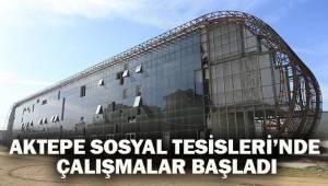 AKTEPE SOSYAL TESİSLERİ'NDE ÇALIŞMALAR BAŞLADI